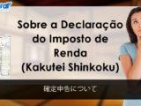 Sobre a Declaração do Imposto de Renda (Kakutei Shinkoku)